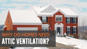 Why Do Homes Need Attic Ventilation?