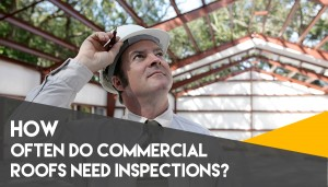 How Often Do Commercial Roofs Need Inspections?