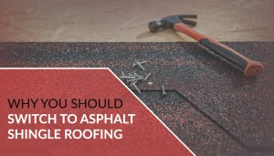 Why You Should Switch to Asphalt Shingle Roofing