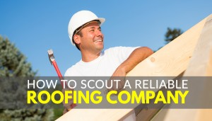 How to Scout a Reliable Roofing Company